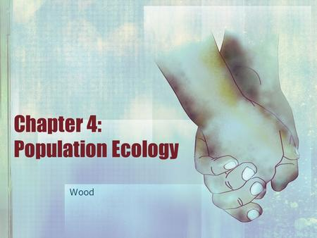 Chapter 4: Population Ecology Wood. 4.1 Population Dynamics I.Population Characteristics 92 II.Population-Limiting Factors 94 III.Population Growth Rates.
