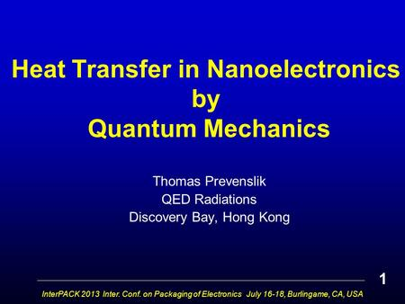 Heat Transfer in Nanoelectronics by Quantum Mechanics Thomas Prevenslik QED Radiations Discovery Bay, Hong Kong InterPACK 2013 Inter. Conf. on Packaging.