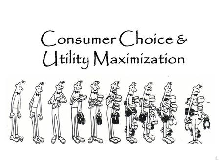 "Consumer Choice & Utility Maximization 1. The Law of Diminishing ""ADDITIONAL"" ""SATISFACTION"" 2 You haven't had anything to eat for the past 3 days, and."