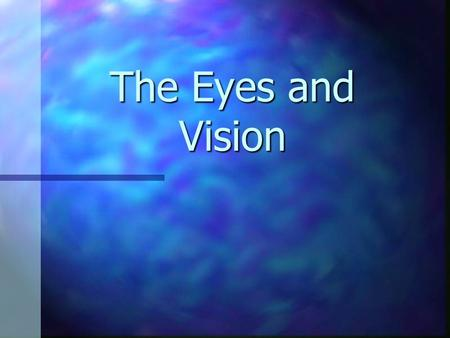 The Eyes and Vision. I. Anatomy of the Eye The eye consists of 3 layers or tunics Fibrous tunic- The eye consists of 3 layers or tunics Fibrous tunic-