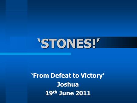 'STONES!' 'From Defeat to Victory' Joshua 19 th June 2011.