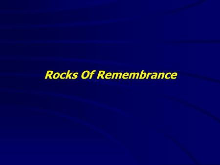 Rocks Of Remembrance. Hebrews 11:1(NKJV) 1 Now faith is the substance of things hoped for, the evidence of things not seen. 2 For by it the elders obtained.