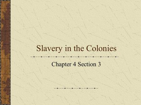 Slavery in the Colonies Chapter 4 Section 3. Section Focus Question How did slavery develop in the colonies and affect colonial life?