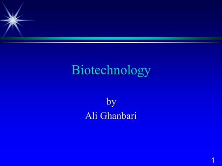 1 Biotechnology by Ali Ghanbari. 2 Competencies: ‰ define biotechnology, DNA, and other related terms ‰ compare methods of plant and animal improvement.