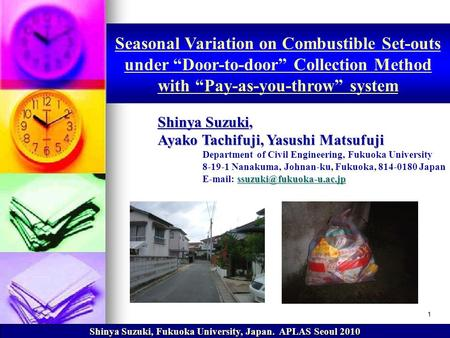 "Shinya Suzuki, Fukuoka University, Japan. APLAS Seoul 2010 Seasonal Variation on Combustible Set-outs under ""Door-to-door"" Collection Method with ""Pay-as-you-throw"""