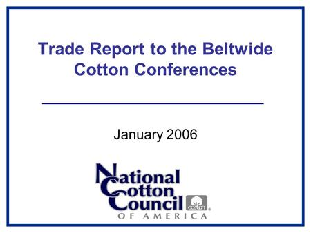 Trade Report to the Beltwide Cotton Conferences January 2006.