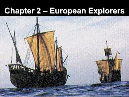 "Chapter 2 – European Explorers ""Age of Exploration"""