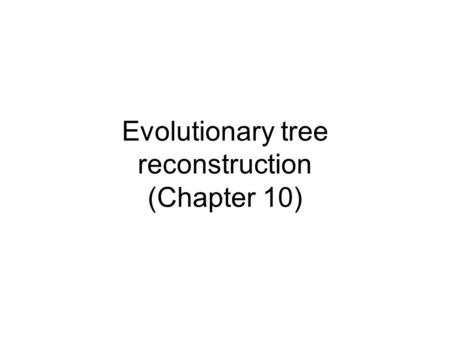 Evolutionary tree reconstruction (Chapter 10). Early Evolutionary Studies Anatomical features were the dominant criteria used to derive evolutionary relationships.