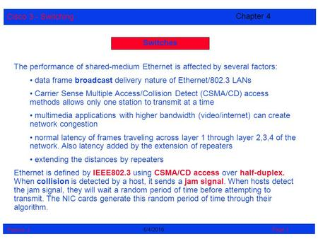 Cisco 3 - Switching Perrine. J Page 16/4/2016 Chapter 4 Switches The performance of shared-medium Ethernet is affected by several factors: data frame broadcast.
