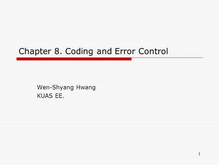 1 Chapter 8. Coding and Error Control Wen-Shyang Hwang KUAS EE.