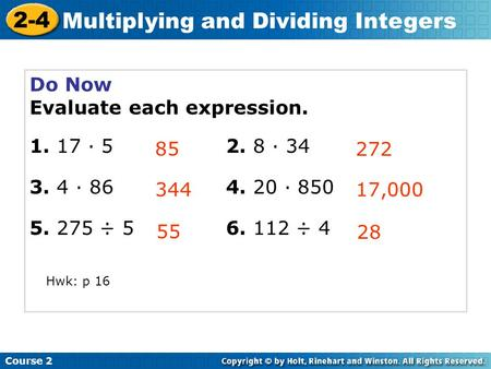 Do Now Evaluate each expression. 1. 17 · 52. 8 · 34 3. 4 · 864. 20 · 850 5. 275 ÷ 56. 112 ÷ 4 85 272 344 Course 2 2-4 Multiplying and Dividing Integers.