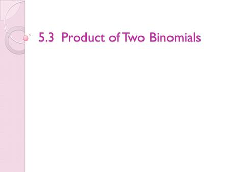 5.3Product of Two Binomials. Remember! Powers/Exponents: Distributing: