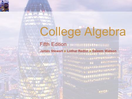 College Algebra Fifth Edition James Stewart Lothar Redlin Saleem Watson.