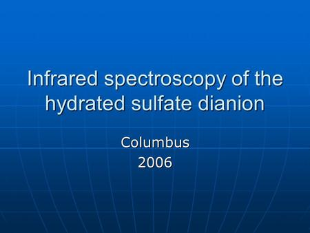 Infrared spectroscopy of the hydrated sulfate dianion Columbus2006.
