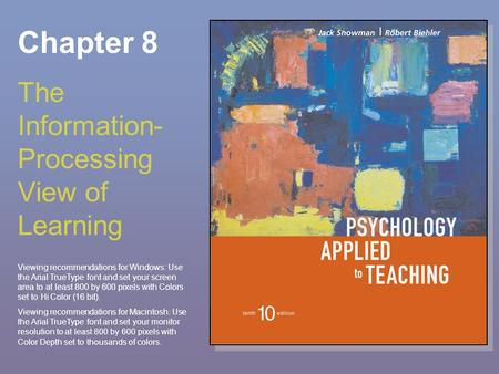 Chapter 8 The Information- Processing View of Learning Viewing recommendations for Windows: Use the Arial TrueType font and set your screen area to at.