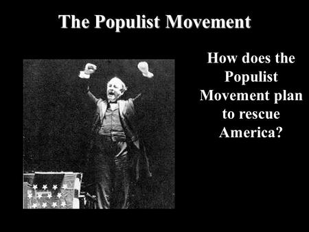 The Populist Movement How does the Populist Movement plan to rescue America?