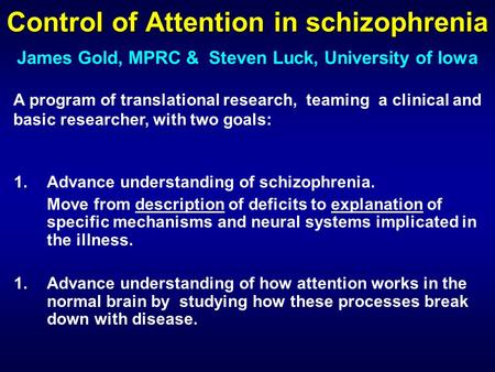 Control of Attention in schizophrenia 1.Advance understanding of schizophrenia. Move from description of deficits to explanation of specific mechanisms.