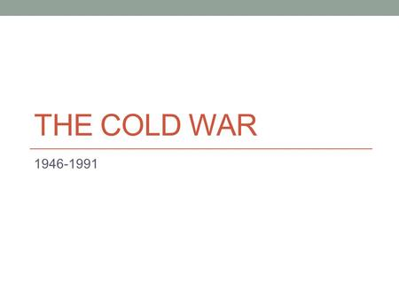 THE COLD WAR 1946-1991. Do Now… Watch a clip from Night Flight  Journal: How are communism and capitalism portrayed.