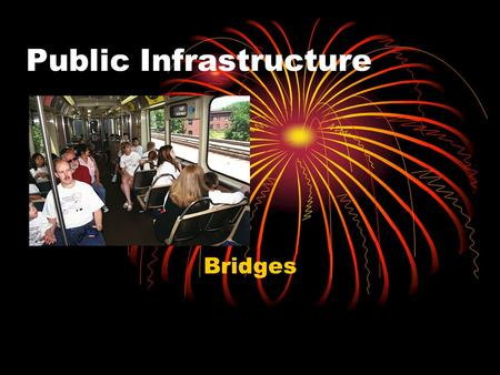 Public Infrastructure Bridges. What bridges do How do you design a bridge? Types of bridges.