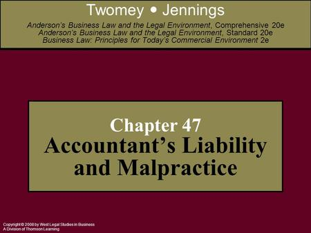 Copyright © 2008 by West Legal Studies in Business A Division of Thomson Learning Chapter 47 Accountant's Liability and Malpractice Twomey Jennings Anderson's.