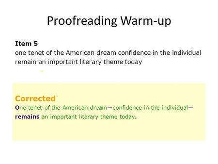 Proofreading Warm-up Item 5 one tenet of the American dream confidence in the individual remain an important literary theme today Corrected One tenet of.