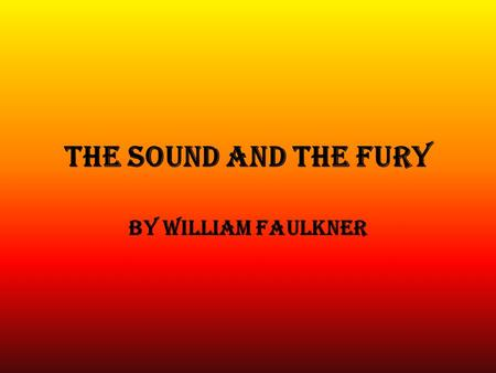 The Sound and the Fury By William Faulkner. Character List Jason Compson lll Caroline Compson Quentin Compson Caddy Compson Jason Compson lV Benjy Compson.