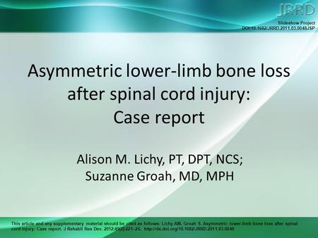This article and any supplementary material should be cited as follows: Lichy AM, Groah S. Asymmetric lower-limb bone loss after spinal cord injury: Case.