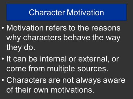 Character Motivation Motivation refers to the reasons why characters behave the way they do. It can be internal or external, or come from multiple sources.