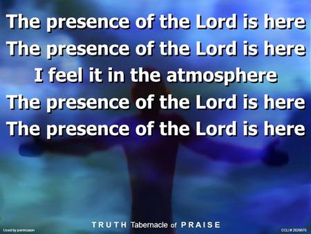 The presence of the Lord is here I feel it in the atmosphere The presence of the Lord is here I feel it in the atmosphere The presence of the Lord is here.