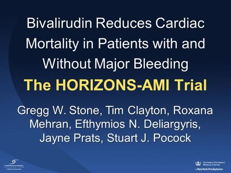 Gregg W. Stone, Tim Clayton, Roxana Mehran, Efthymios N. Deliargyris, Jayne Prats, Stuart J. Pocock Bivalirudin Reduces Cardiac Mortality in Patients with.