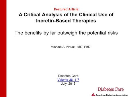 A Critical Analysis of the Clinical Use of Incretin-Based Therapies The benefits by far outweigh the potential risks Featured Article: Diabetes Care Volume.
