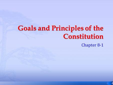Chapter 8-1.  Key Leadership  Know the seven principals of the Constitution  Six goals of the Preamble.