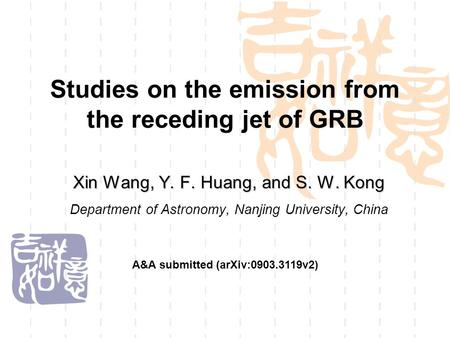 Studies on the emission from the receding jet of GRB Xin Wang, Y. F. Huang, and S. W. Kong Department of Astronomy, Nanjing University, China A&A submitted.