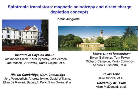 Spintronic transistors: magnetic anisotropy and direct charge depletion concepts Tomas Jungwirth University of Nottingham Bryan Gallagher, Tom Foxon, Richard.