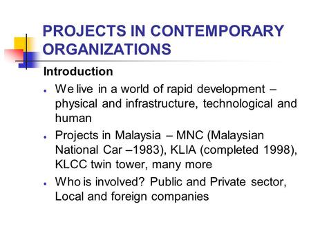 PROJECTS IN CONTEMPORARY ORGANIZATIONS Introduction  We live in a world of rapid development – physical and infrastructure, technological and human 