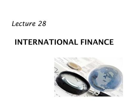 INTERNATIONAL FINANCE Lecture 28. Review Economic Exposure with Empirical Analysis An MNC can determine its exposure by assessing the sensitivity MNC.