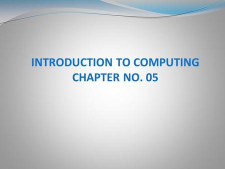 INTRODUCTION TO COMPUTING CHAPTER NO. 05. Computer System Organization The Von Neumann Architecture Memory and Cache Input/Output and Storage devices.