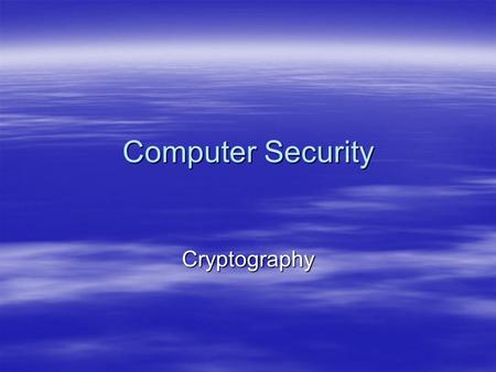 Computer Security Cryptography. Cryptography Now and Before  In the past – mainly used for confidentiality  Today –Still used for confidentiality –Data.