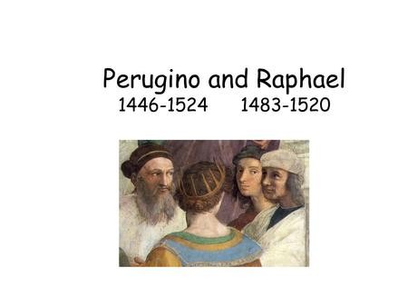 Perugino and Raphael 1446-15241483-1520. Pietro Perugino 1446-1524 Studied art at Perugia, Italy Friend of Leonardo Worked in the Sistine Chapel in Rome.