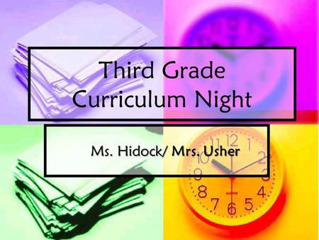Third Grade Curriculum Night Ms. Hidock/ Mrs. Usher.