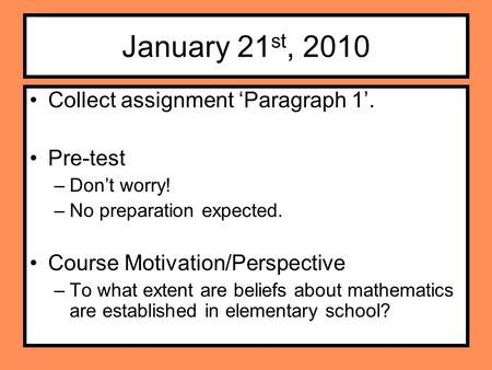 January 21 st, 2010 Collect assignment 'Paragraph 1'. Pre-test –Don't worry! –No preparation expected. Course Motivation/Perspective –To what extent are.