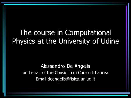 The course in Computational Physics at the University of Udine Alessandro De Angelis on behalf of the Consiglio di Corso di Laurea