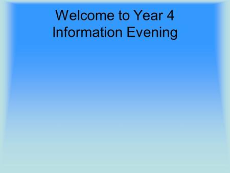 Welcome to Year 4 Information Evening. Year 4 Staff Team Class Teachers: 4KW – Mrs Williams 4VW – Miss White 4LS – Mrs Schroeter Learning Support Assistants: