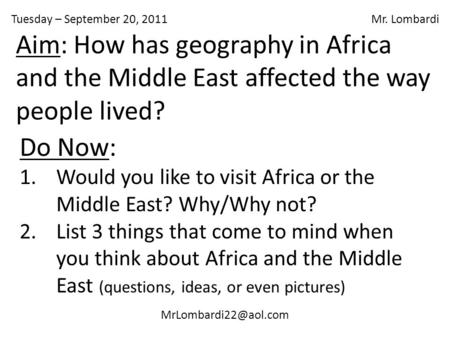 Tuesday – September 20, 2011 Mr. Lombardi Do Now: 1.Would you like to visit Africa or the Middle East? Why/Why not? 2.List 3 things.