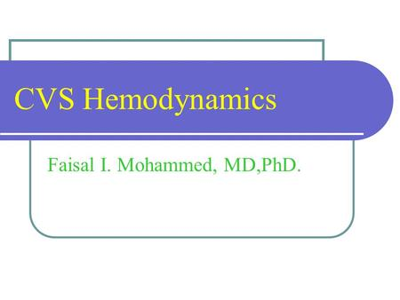 CVS Hemodynamics Faisal I. Mohammed, MD,PhD.. Objectives point out the physical characteristics of the circulation: distribution of blood volume total.