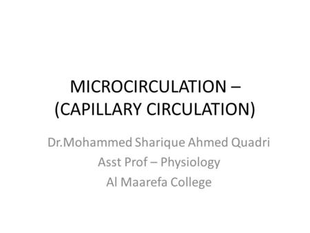 MICROCIRCULATION – (CAPILLARY CIRCULATION) Dr.Mohammed Sharique Ahmed Quadri Asst Prof – Physiology Al Maarefa College.