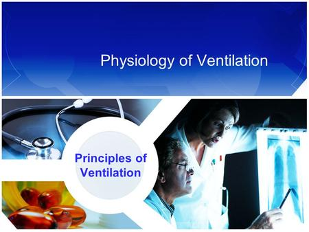 Physiology of Ventilation Principles of Ventilation.