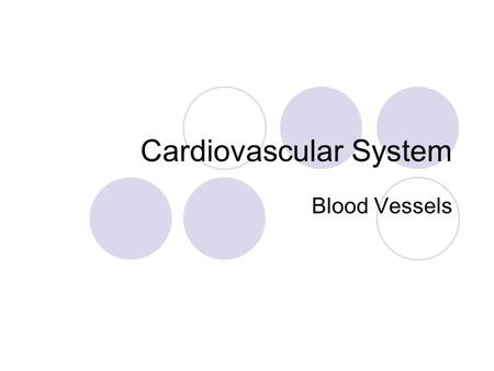 Cardiovascular System Blood Vessels. Circulatory System: Blood Vessels.