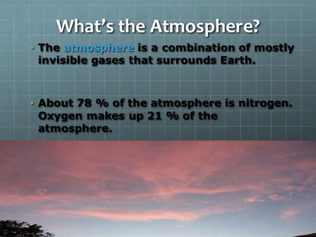 What's the Atmosphere? The atmosphere is a combination of mostly invisible gases that surrounds Earth. The atmosphere is a combination of mostly invisible.