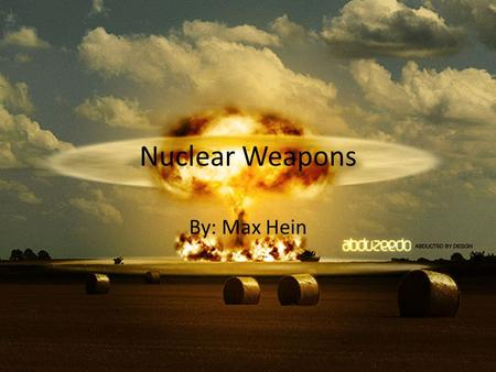 Nuclear Weapons By: Max Hein Hiroshima & Nagasaki The first atomic bomb was set off on August 6, 1945 at 8:15 A.M. above the Japanese city of Hiroshima.